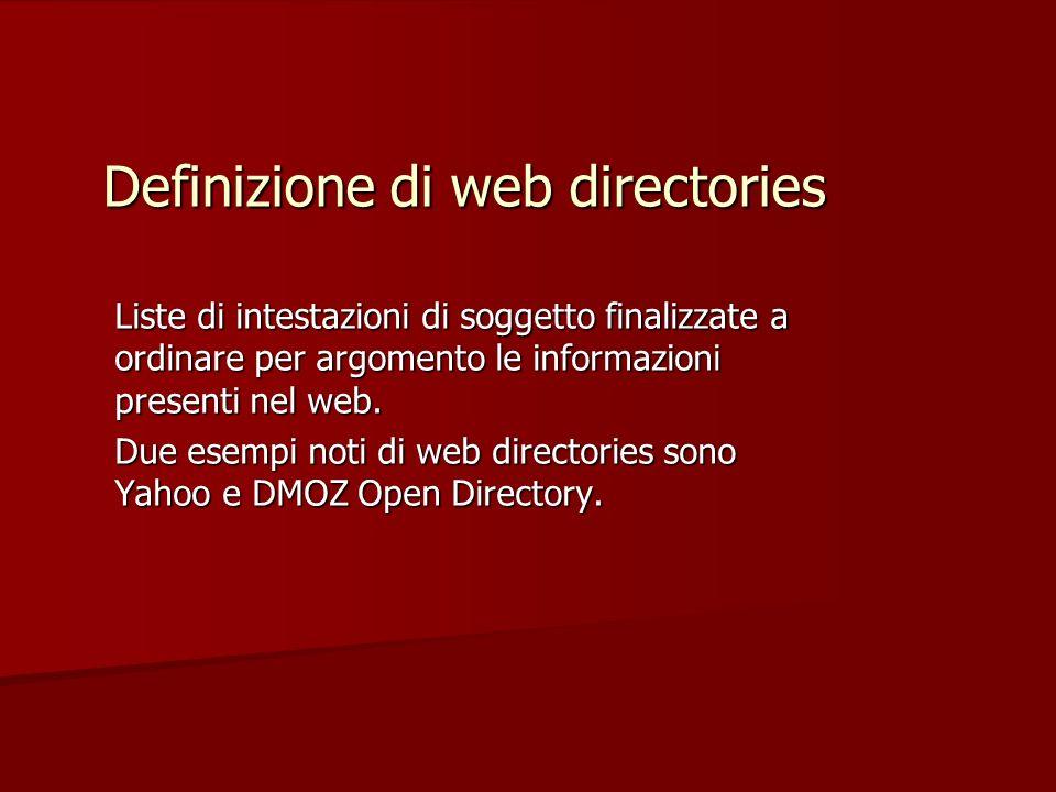 Definizione di web directories Liste di intestazioni di soggetto finalizzate a ordinare per argomento le informazioni presenti nel web.