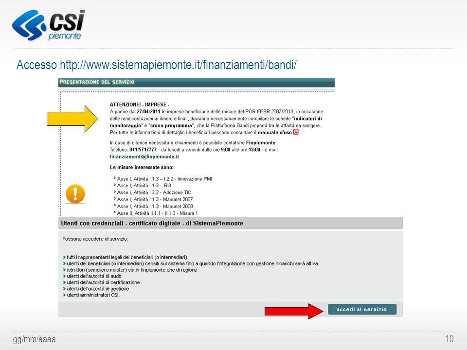 gg/mm/aaaa10 Accesso http://www.sistemapiemonte.it/finanziamenti/bandi/