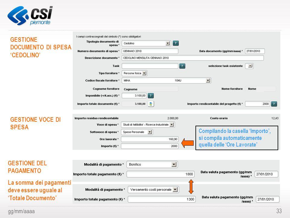 gg/mm/aaaa33 GESTIONE DOCUMENTO DI SPESA CEDOLINO GESTIONE VOCE DI SPESA GESTIONE DEL PAGAMENTO La somma dei pagamenti deve essere uguale al Totale Do