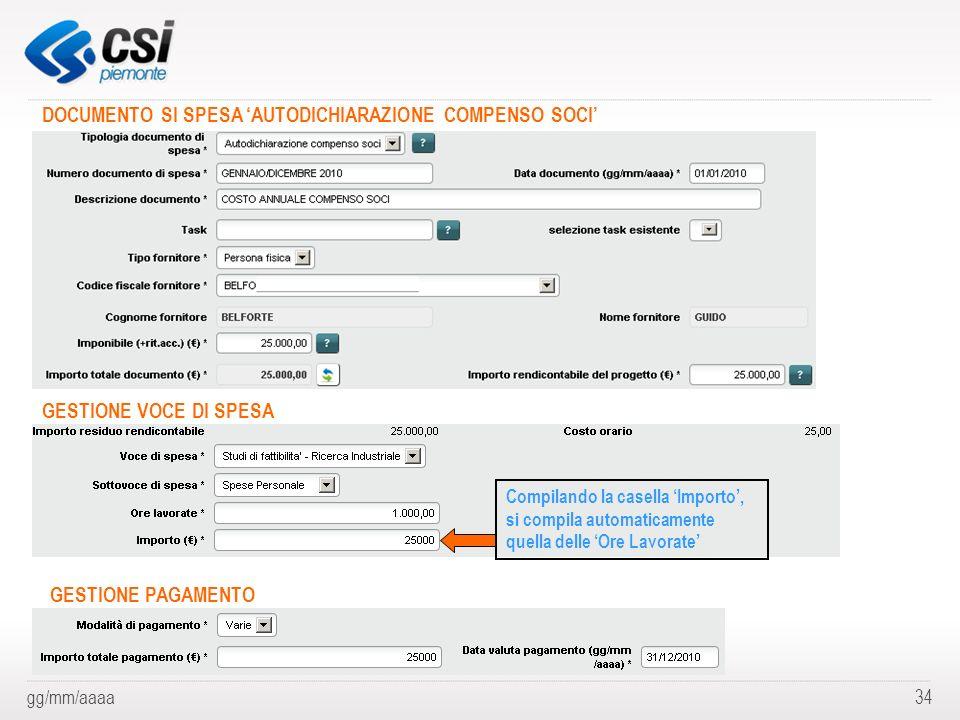 gg/mm/aaaa34 DOCUMENTO SI SPESA AUTODICHIARAZIONE COMPENSO SOCI GESTIONE VOCE DI SPESA GESTIONE PAGAMENTO Compilando la casella Importo, si compila au