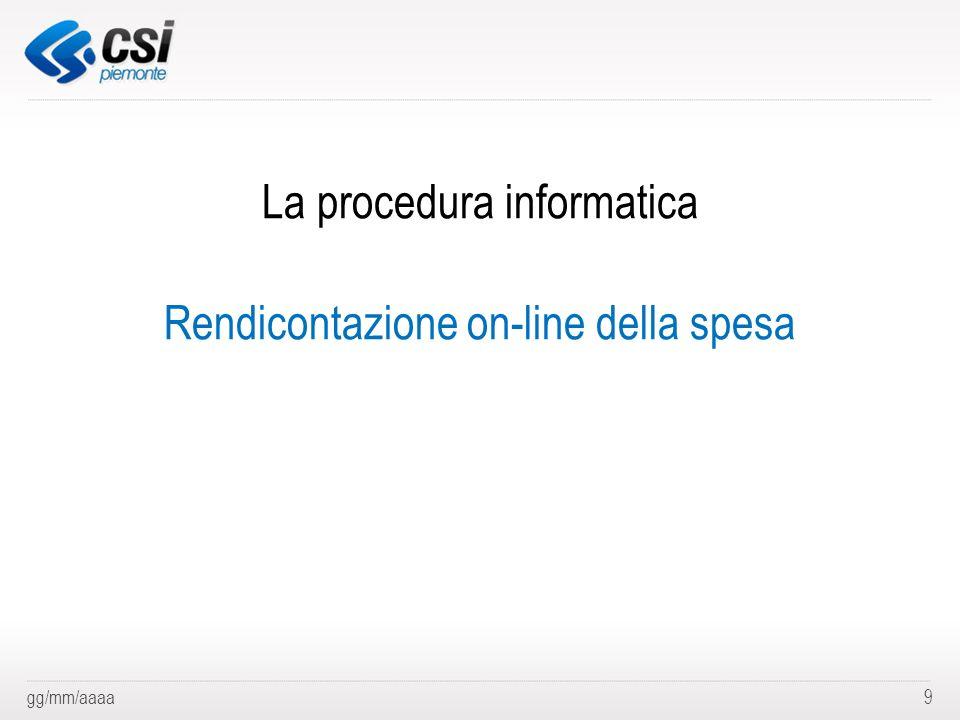 gg/mm/aaaa9 La procedura informatica Rendicontazione on-line della spesa