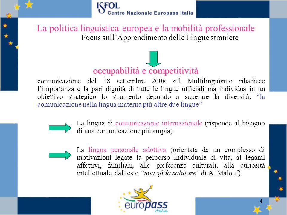 5 Il tema del multilinguismo si afferma nella logica dellapprendimento permanente, al-interno del più ampio dibattito volto a conferire leggibilità e trasparenza ai titoli, qualifiche e competenze acquisite nei diversi contesti di apprendimento.