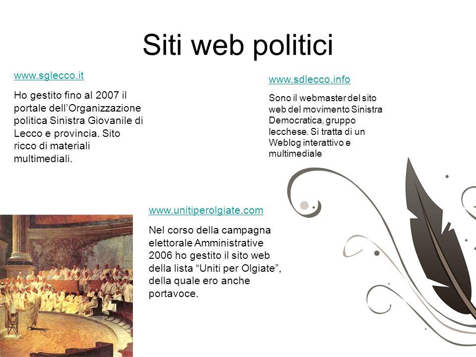 Siti web politici www.sglecco.it Ho gestito fino al 2007 il portale dellOrganizzazione politica Sinistra Giovanile di Lecco e provincia. Sito ricco di