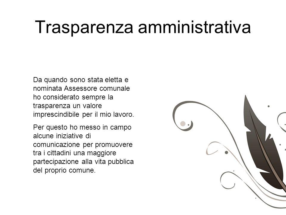 Trasparenza amministrativa Da quando sono stata eletta e nominata Assessore comunale ho considerato sempre la trasparenza un valore imprescindibile pe