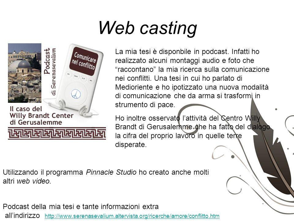 Web casting La mia tesi è disponbile in podcast. Infatti ho realizzato alcuni montaggi audio e foto che raccontano la mia ricerca sulla comunicazione