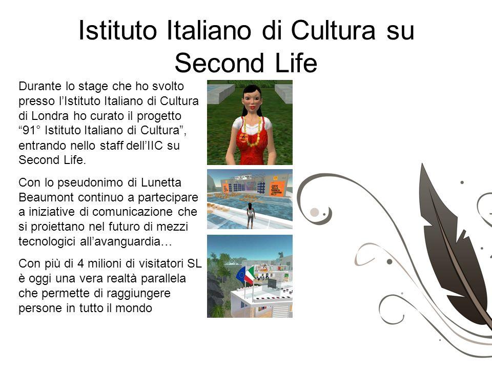 Istituto Italiano di Cultura su Second Life Durante lo stage che ho svolto presso lIstituto Italiano di Cultura di Londra ho curato il progetto 91° Is