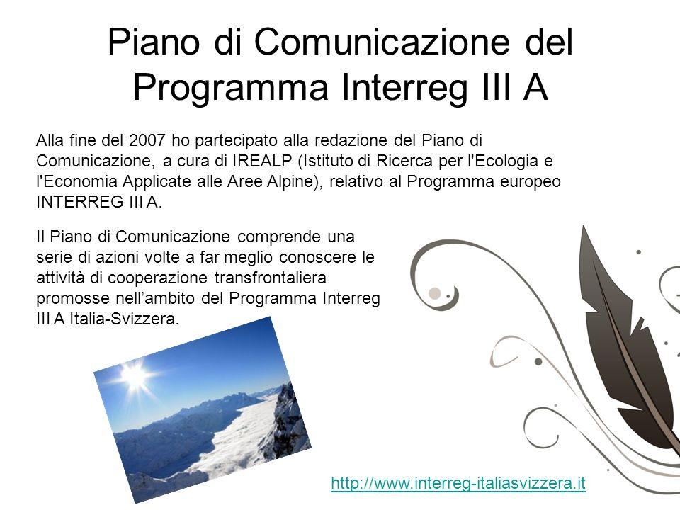 Piano di Comunicazione del Programma Interreg III A http://www.interreg-italiasvizzera.it Alla fine del 2007 ho partecipato alla redazione del Piano d