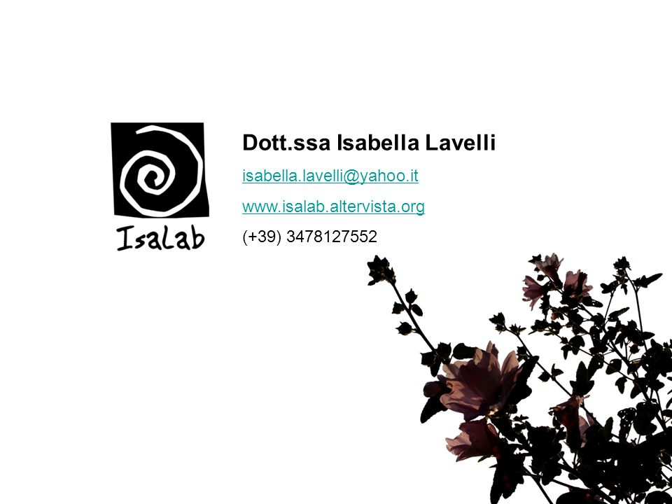 Dott.ssa Isabella Lavelli isabella.lavelli@yahoo.it www.isalab.altervista.org (+39) 3478127552