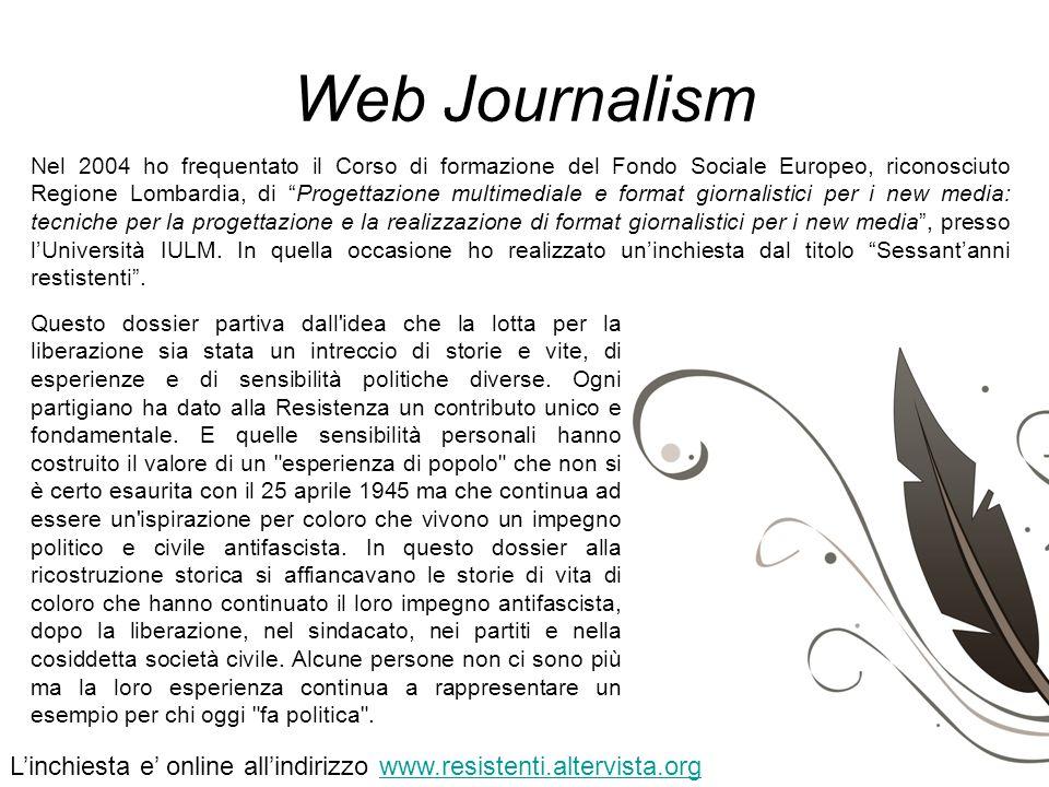 Web Journalism Nel 2004 ho frequentato il Corso di formazione del Fondo Sociale Europeo, riconosciuto Regione Lombardia, di Progettazione multimediale