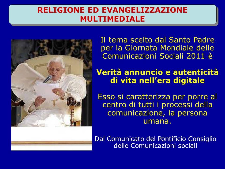 Il tema scelto dal Santo Padre per la Giornata Mondiale delle Comunicazioni Sociali 2011 è Verità annuncio e autenticità di vita nellera digitale Esso si caratterizza per porre al centro di tutti i processi della comunicazione, la persona umana.