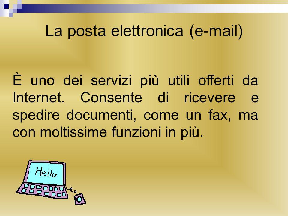 La posta elettronica (e-mail) È uno dei servizi più utili offerti da Internet. Consente di ricevere e spedire documenti, come un fax, ma con moltissim