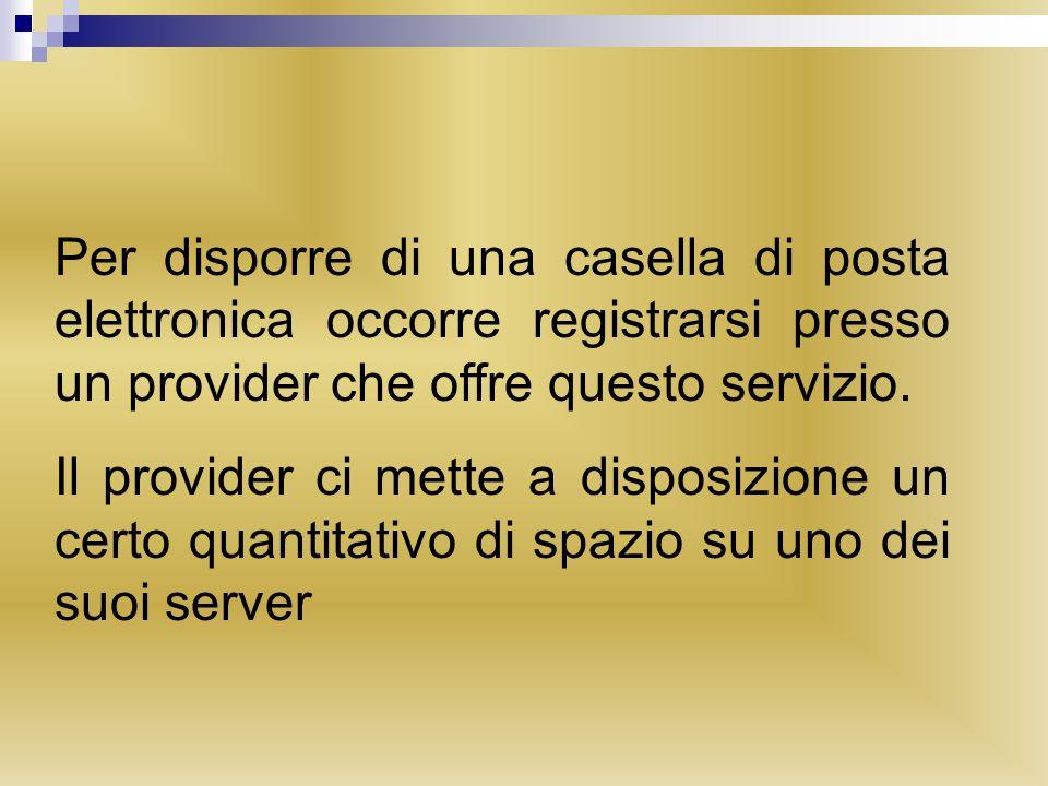 Per disporre di una casella di posta elettronica occorre registrarsi presso un provider che offre questo servizio. Il provider ci mette a disposizione