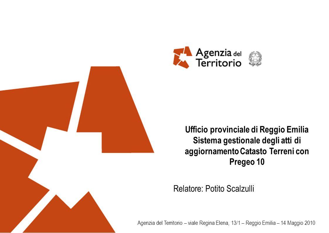 Ufficio provinciale di Reggio Emilia Sistema gestionale degli atti di aggiornamento Catasto Terreni con Pregeo 10 Relatore: Potito Scalzulli Agenzia d