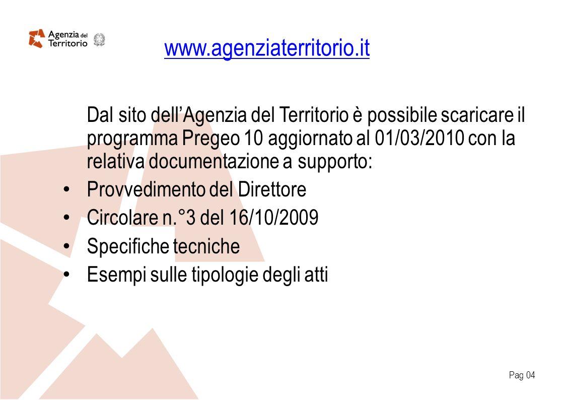 www.agenziaterritorio.it Dal sito dellAgenzia del Territorio è possibile scaricare il programma Pregeo 10 aggiornato al 01/03/2010 con la relativa doc