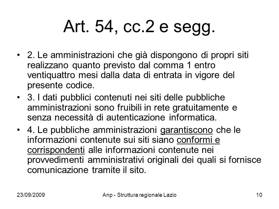 23/09/2009Anp - Struttura regionale Lazio10 Art. 54, cc.2 e segg. 2. Le amministrazioni che già dispongono di propri siti realizzano quanto previsto d
