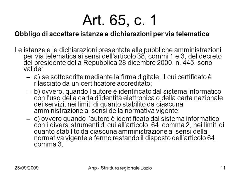 23/09/2009Anp - Struttura regionale Lazio11 Art. 65, c. 1 Obbligo di accettare istanze e dichiarazioni per via telematica Le istanze e le dichiarazion