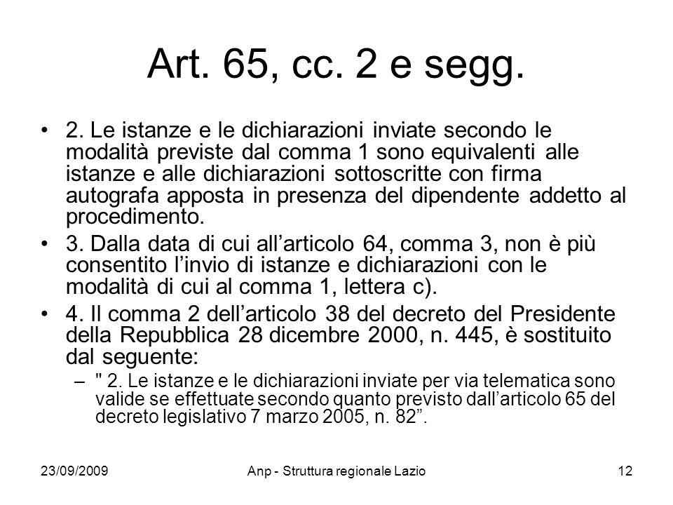 23/09/2009Anp - Struttura regionale Lazio12 Art. 65, cc. 2 e segg. 2. Le istanze e le dichiarazioni inviate secondo le modalità previste dal comma 1 s
