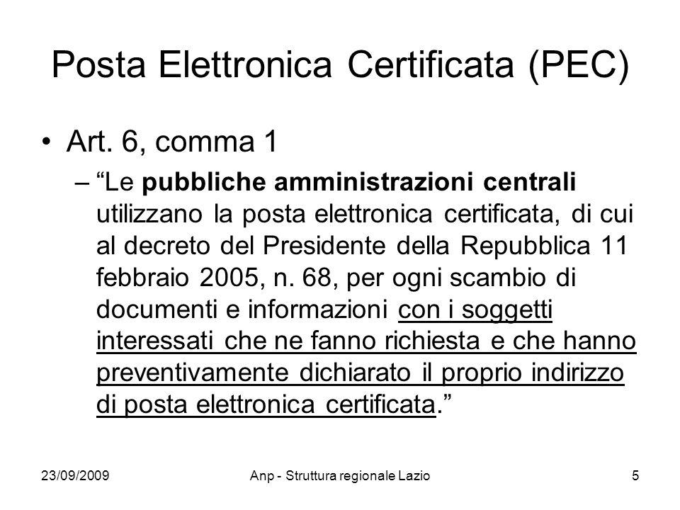 23/09/2009Anp - Struttura regionale Lazio5 Posta Elettronica Certificata (PEC) Art. 6, comma 1 –Le pubbliche amministrazioni centrali utilizzano la po