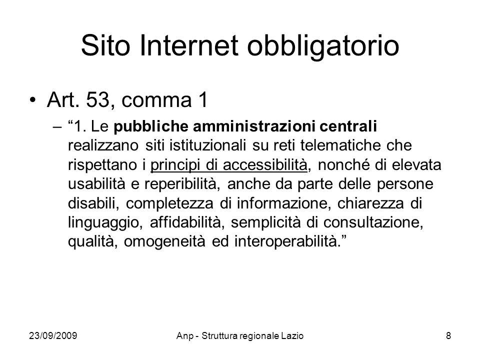 23/09/2009Anp - Struttura regionale Lazio8 Sito Internet obbligatorio Art. 53, comma 1 –1. Le pubbliche amministrazioni centrali realizzano siti istit