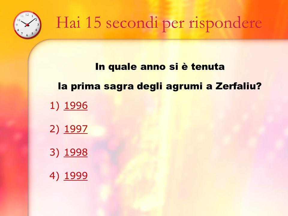 Hai 15 secondi per rispondere In quale anno si è tenuta la prima sagra degli agrumi a Zerfaliu.