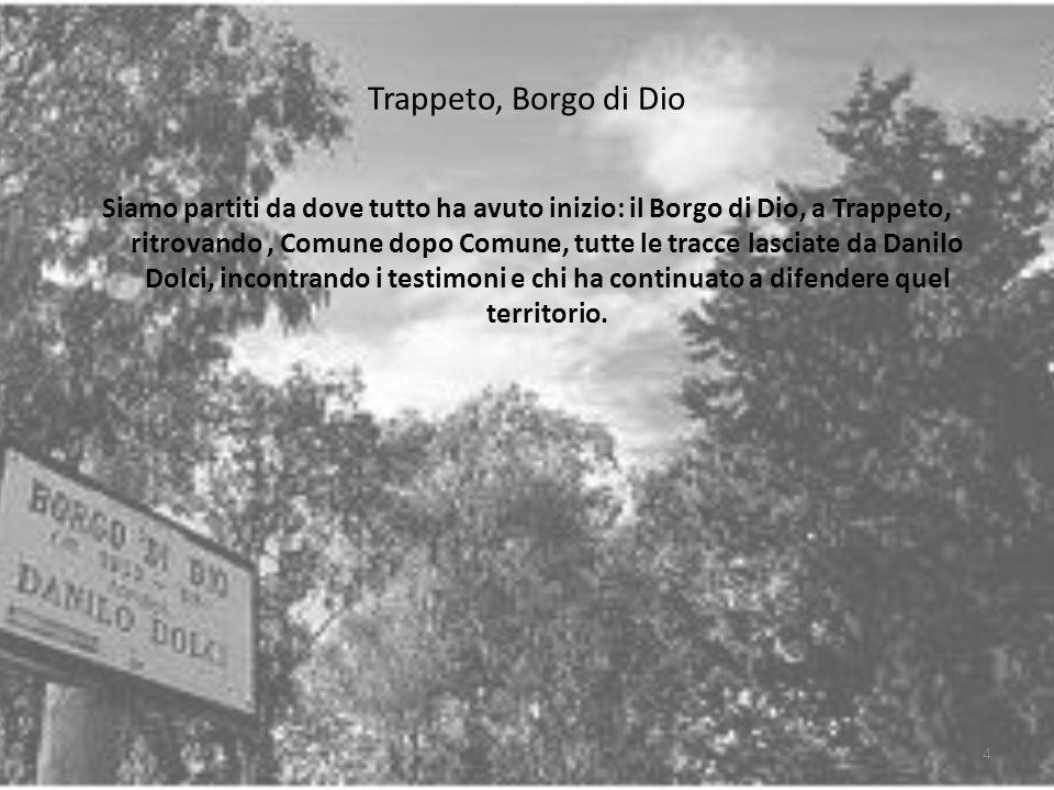 Trappeto, Borgo di Dio Siamo partiti da dove tutto ha avuto inizio: il Borgo di Dio, a Trappeto, ritrovando, Comune dopo Comune, tutte le tracce lasci