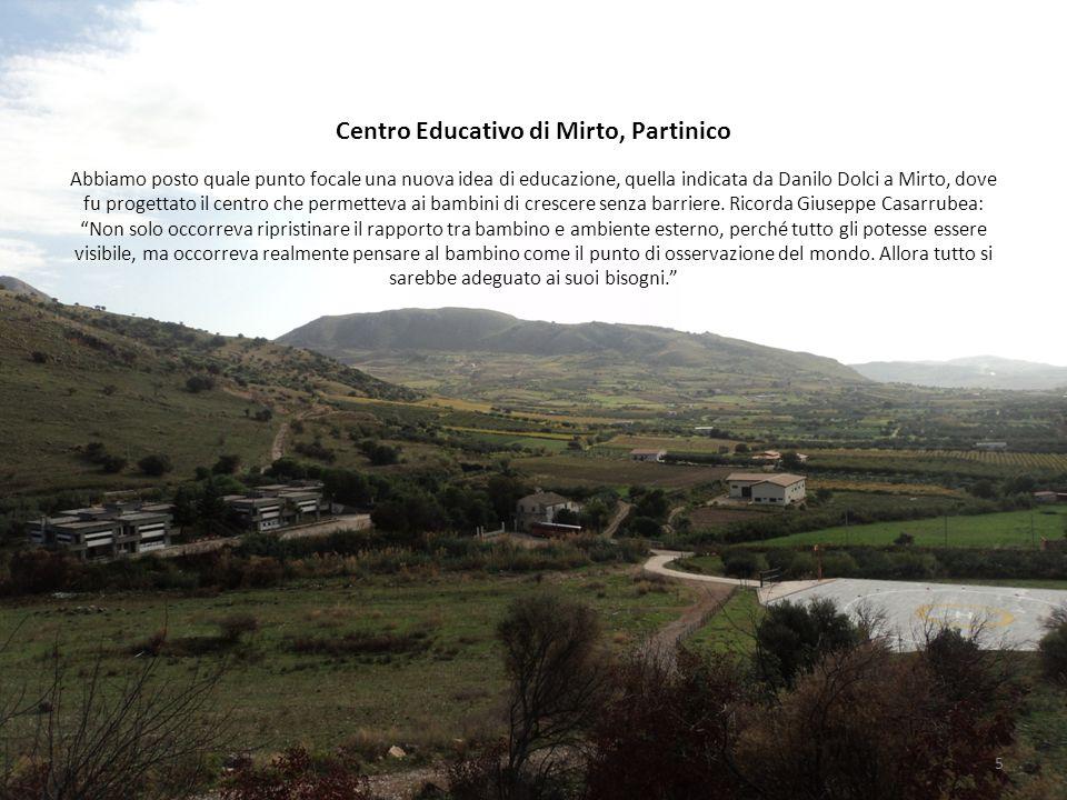 Centro Educativo di Mirto, Partinico Abbiamo posto quale punto focale una nuova idea di educazione, quella indicata da Danilo Dolci a Mirto, dove fu p