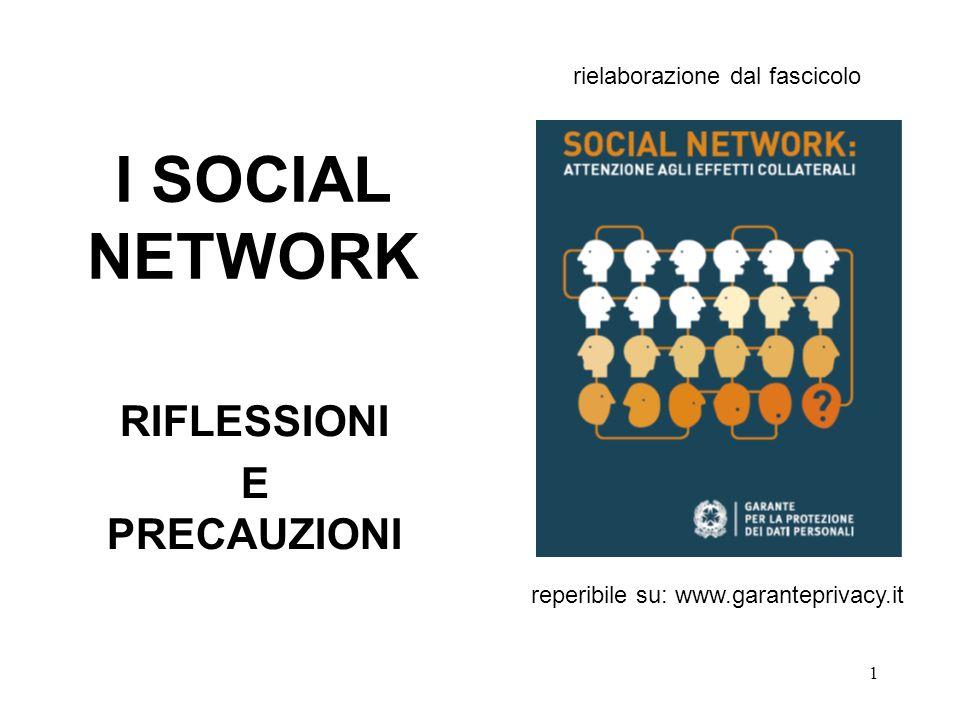 1 I SOCIAL NETWORK RIFLESSIONI E PRECAUZIONI rielaborazione dal fascicolo reperibile su: www.garanteprivacy.it