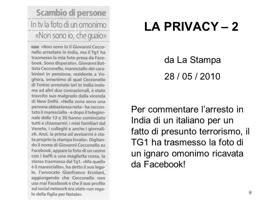 9 LA PRIVACY – 2 da La Stampa 28 / 05 / 2010 Per commentare larresto in India di un italiano per un fatto di presunto terrorismo, il TG1 ha trasmesso