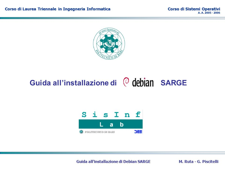 Corso di Laurea Triennale in Ingegneria Informatica Corso di Sistemi Operativi A. A. 2005 - 2006 Guida all'installazione di Debian SARGEM. Ruta - G. P