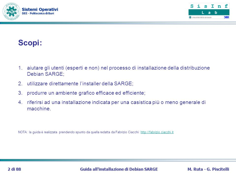 Sistemi Operativi DEE - Politecnico di Bari Guida all'installazione di Debian SARGE2 di 88M. Ruta - G. Piscitelli Scopi: 1.aiutare gli utenti (esperti