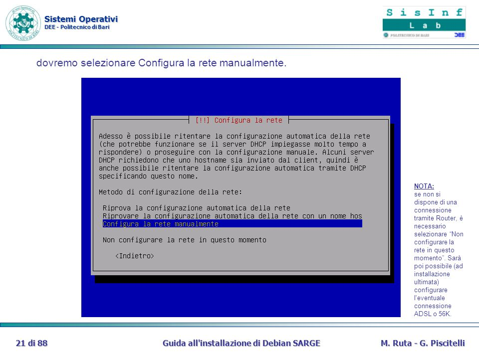 Sistemi Operativi DEE - Politecnico di Bari Guida all'installazione di Debian SARGE21 di 88M. Ruta - G. Piscitelli dovremo selezionare Configura la re