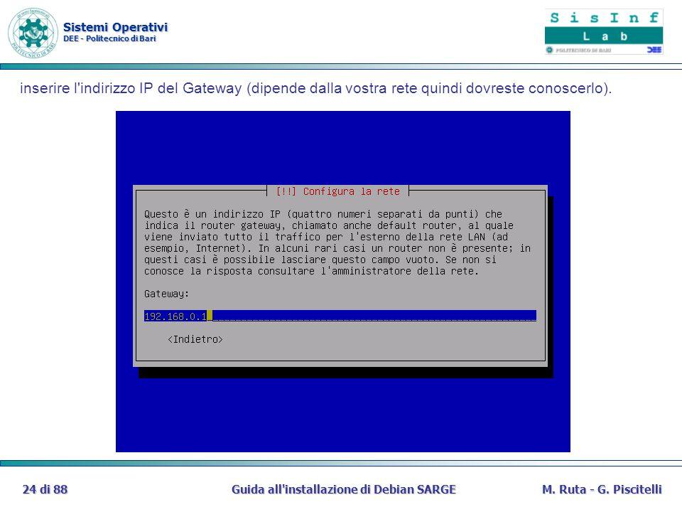 Sistemi Operativi DEE - Politecnico di Bari Guida all'installazione di Debian SARGE24 di 88M. Ruta - G. Piscitelli inserire l'indirizzo IP del Gateway