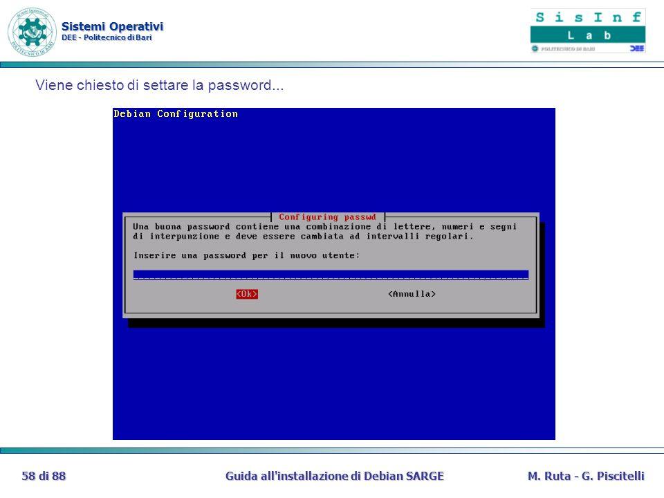 Sistemi Operativi DEE - Politecnico di Bari Guida all'installazione di Debian SARGE58 di 88M. Ruta - G. Piscitelli Viene chiesto di settare la passwor
