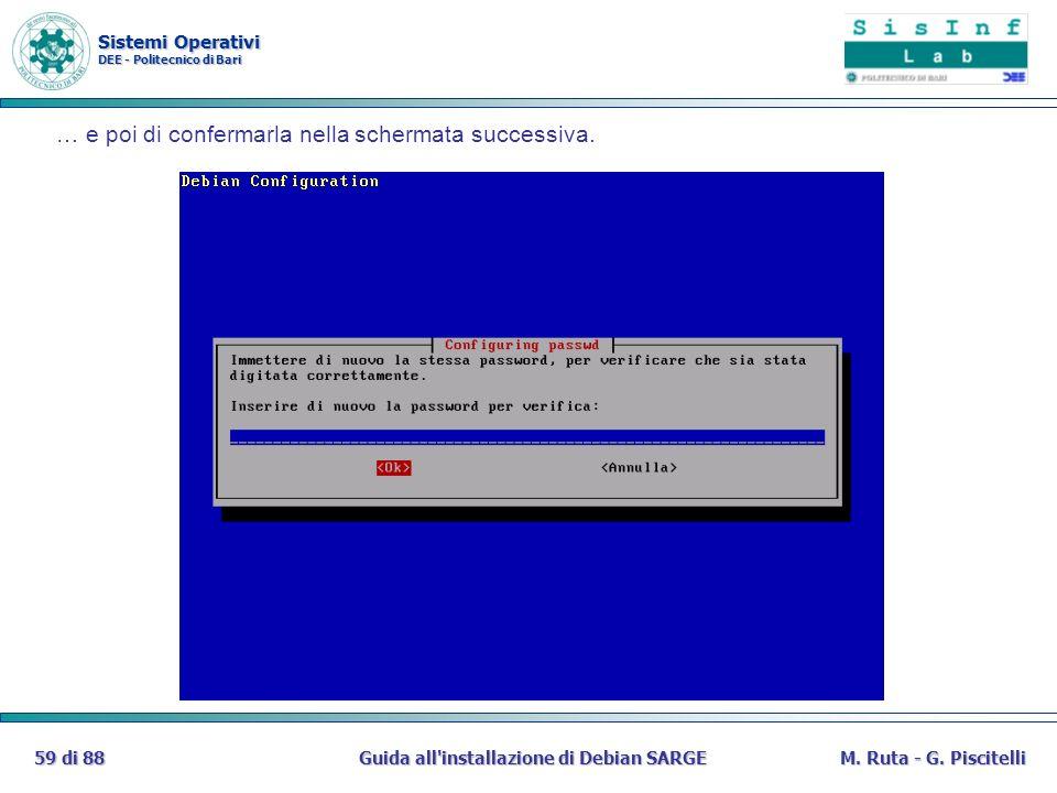 Sistemi Operativi DEE - Politecnico di Bari Guida all'installazione di Debian SARGE59 di 88M. Ruta - G. Piscitelli … e poi di confermarla nella scherm