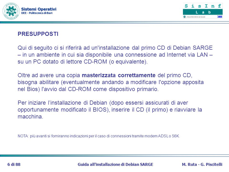 Sistemi Operativi DEE - Politecnico di Bari Guida all'installazione di Debian SARGE6 di 88M. Ruta - G. Piscitelli PRESUPPOSTI Qui di seguito ci si rif