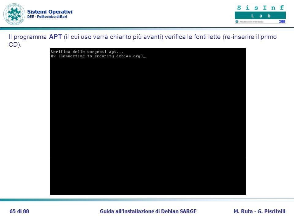 Sistemi Operativi DEE - Politecnico di Bari Guida all'installazione di Debian SARGE65 di 88M. Ruta - G. Piscitelli Il programma APT (il cui uso verrà