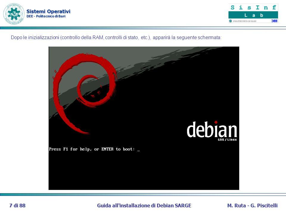 Sistemi Operativi DEE - Politecnico di Bari Guida all'installazione di Debian SARGE7 di 88M. Ruta - G. Piscitelli Dopo le inizializzazioni (controllo