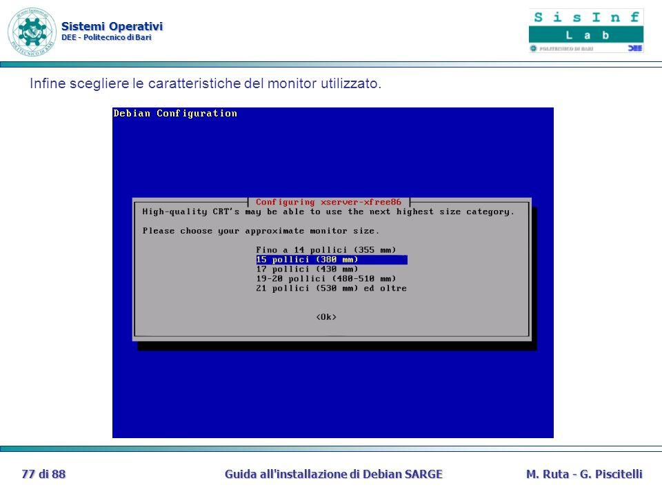 Sistemi Operativi DEE - Politecnico di Bari Guida all'installazione di Debian SARGE77 di 88M. Ruta - G. Piscitelli Infine scegliere le caratteristiche