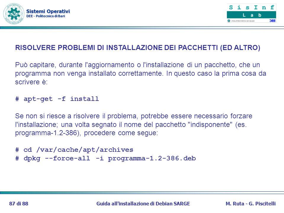 Sistemi Operativi DEE - Politecnico di Bari Guida all'installazione di Debian SARGE87 di 88M. Ruta - G. Piscitelli RISOLVERE PROBLEMI DI INSTALLAZIONE