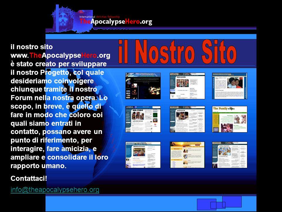 il nostro sito www.TheApocalypseHero.org è stato creato per sviluppare il nostro Progetto, col quale desideriamo coinvolgere chiunque tramite il nostro Forum nella nostra opera.