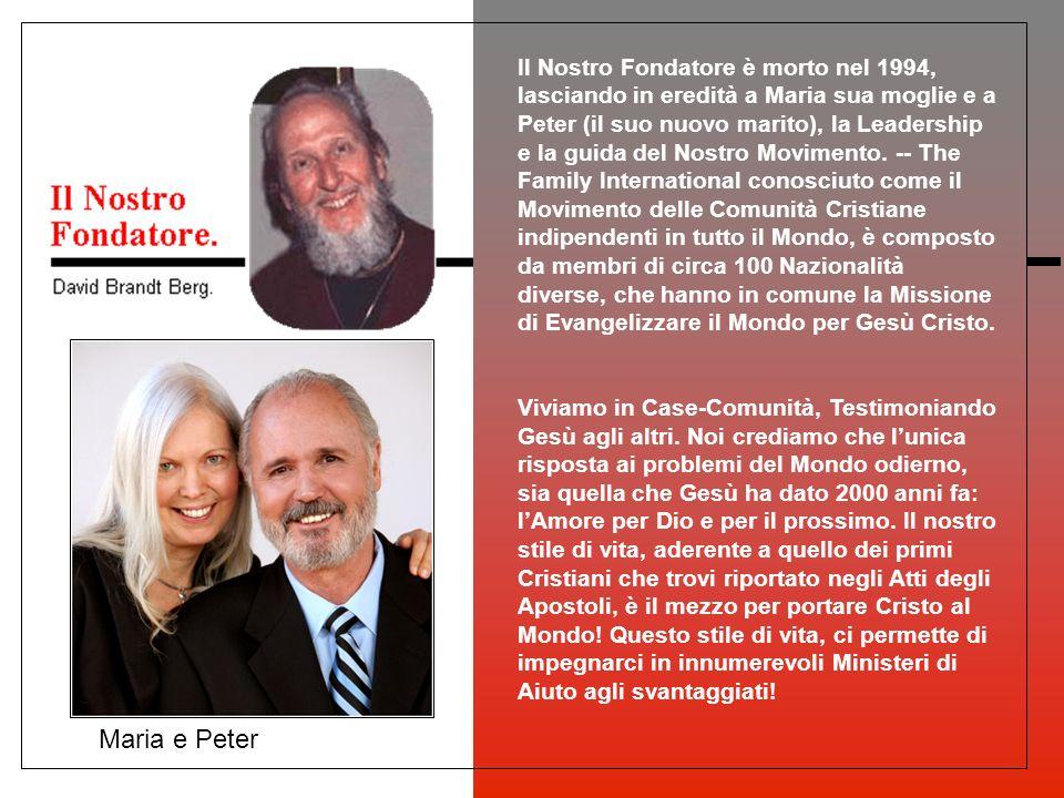 Il Nostro Fondatore è morto nel 1994, lasciando in eredità a Maria sua moglie e a Peter (il suo nuovo marito), la Leadership e la guida del Nostro Movimento.