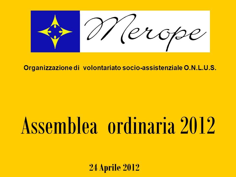 Assemblea ordinaria 2012 24 Aprile 2012 Organizzazione di volontariato socio-assistenziale O.N.L.U.S.