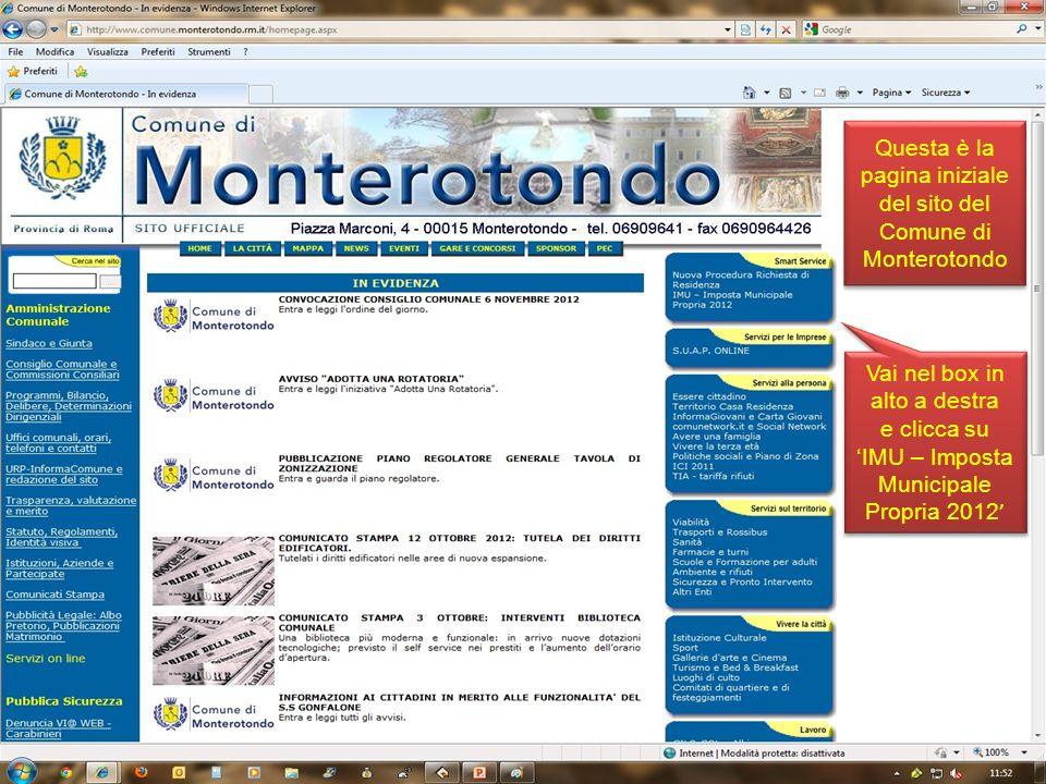 Questa è la pagina iniziale del sito del Comune di Monterotondo Questa è la pagina iniziale del sito del Comune di Monterotondo Vai nel box in alto a destra e clicca su IMU – Imposta Municipale Propria 2012 Vai nel box in alto a destra e clicca su IMU – Imposta Municipale Propria 2012