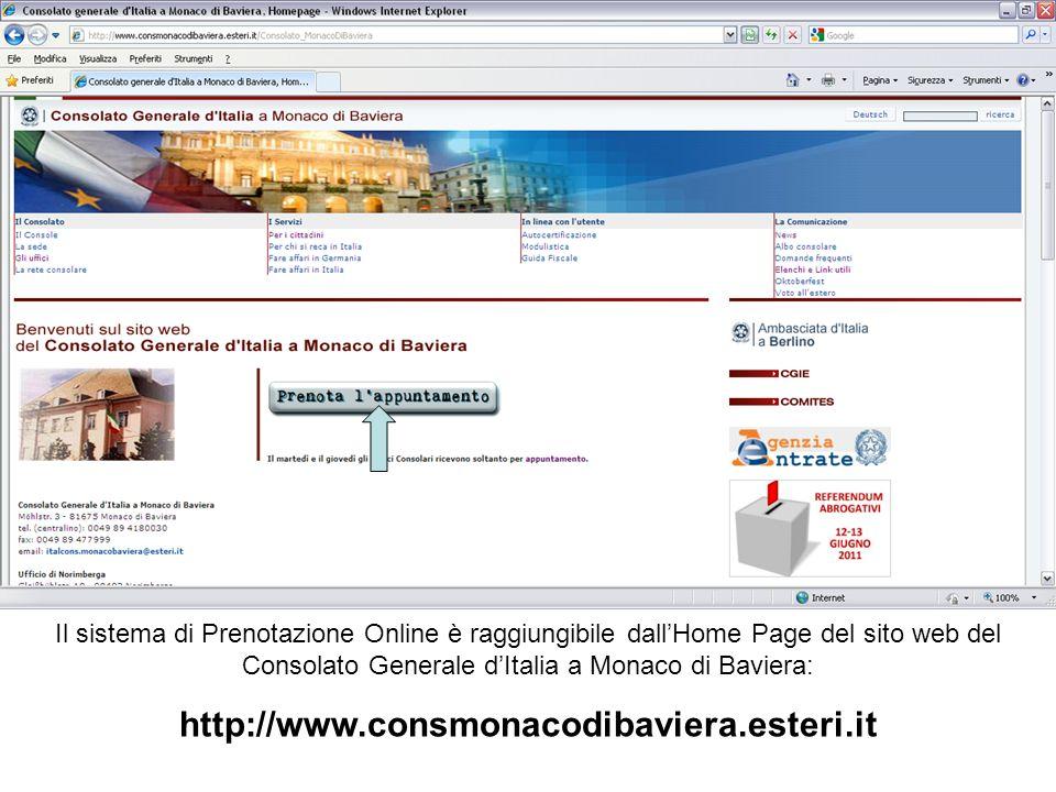 Il sistema di Prenotazione Online è raggiungibile dallHome Page del sito web del Consolato Generale dItalia a Monaco di Baviera: http://www.consmonacodibaviera.esteri.it