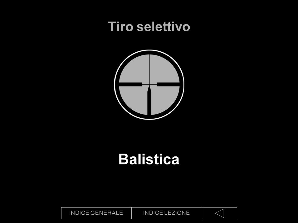 INDICE GENERALEINDICE LEZIONE Balistica Tiro selettivo