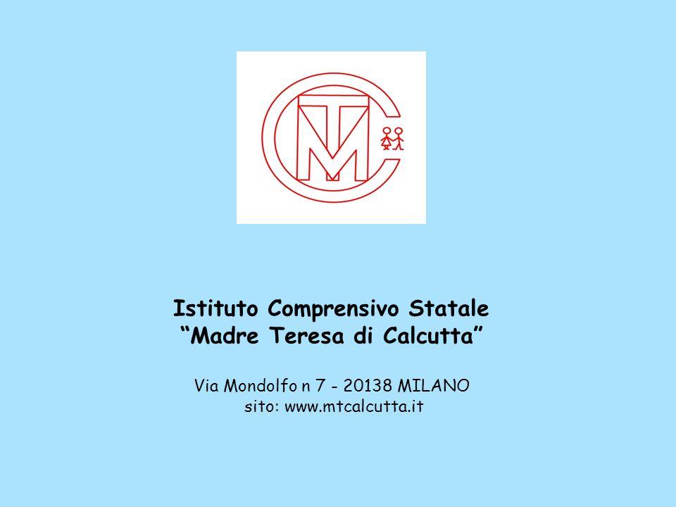 Istituto Comprensivo Statale Madre Teresa di Calcutta Via Mondolfo n 7 - 20138 MILANO sito: www.mtcalcutta.it