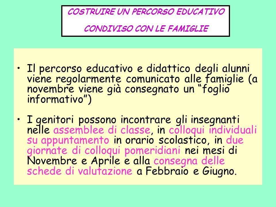 COSTRUIRE UN PERCORSO EDUCATIVO CONDIVISO CON LE FAMIGLIE Il percorso educativo e didattico degli alunni viene regolarmente comunicato alle famiglie (