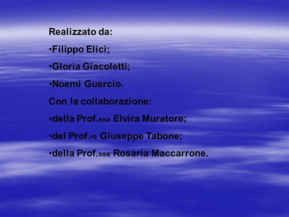 Realizzato da: Filippo Elici; Gloria Giacoletti; Noemi Guercio. Con la collaborazione: della Prof. ssa Elvira Muratore; del Prof. re Giuseppe Tabone;
