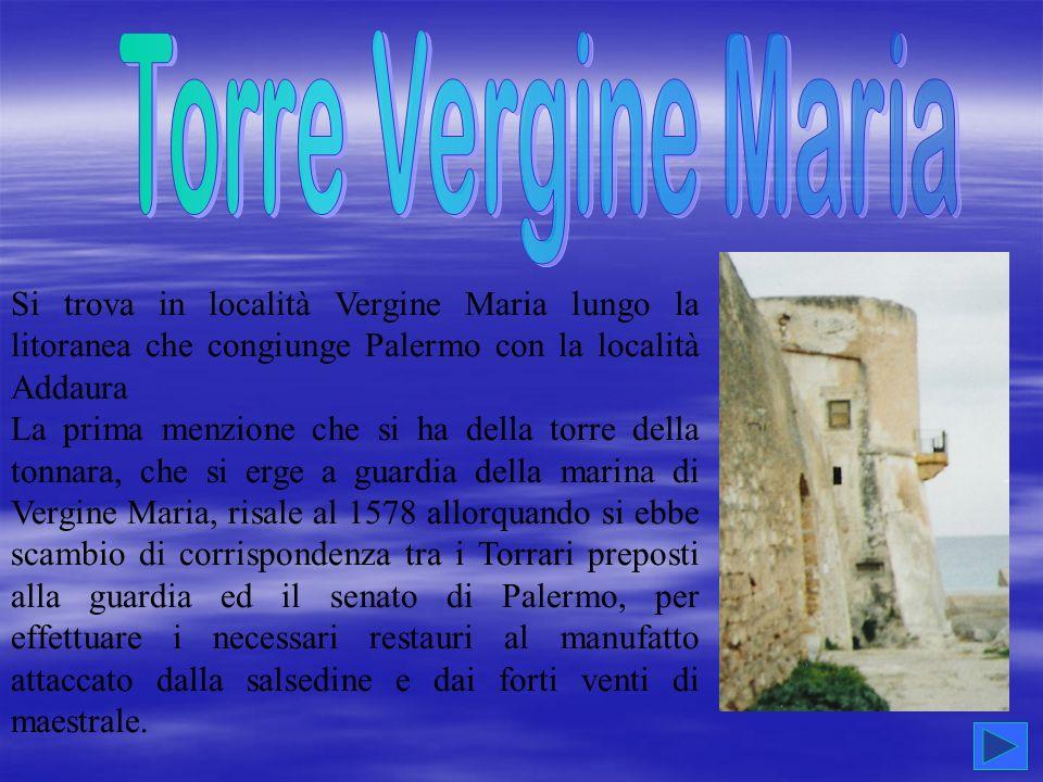 Si trova in località Vergine Maria lungo la litoranea che congiunge Palermo con la località Addaura La prima menzione che si ha della torre della tonn
