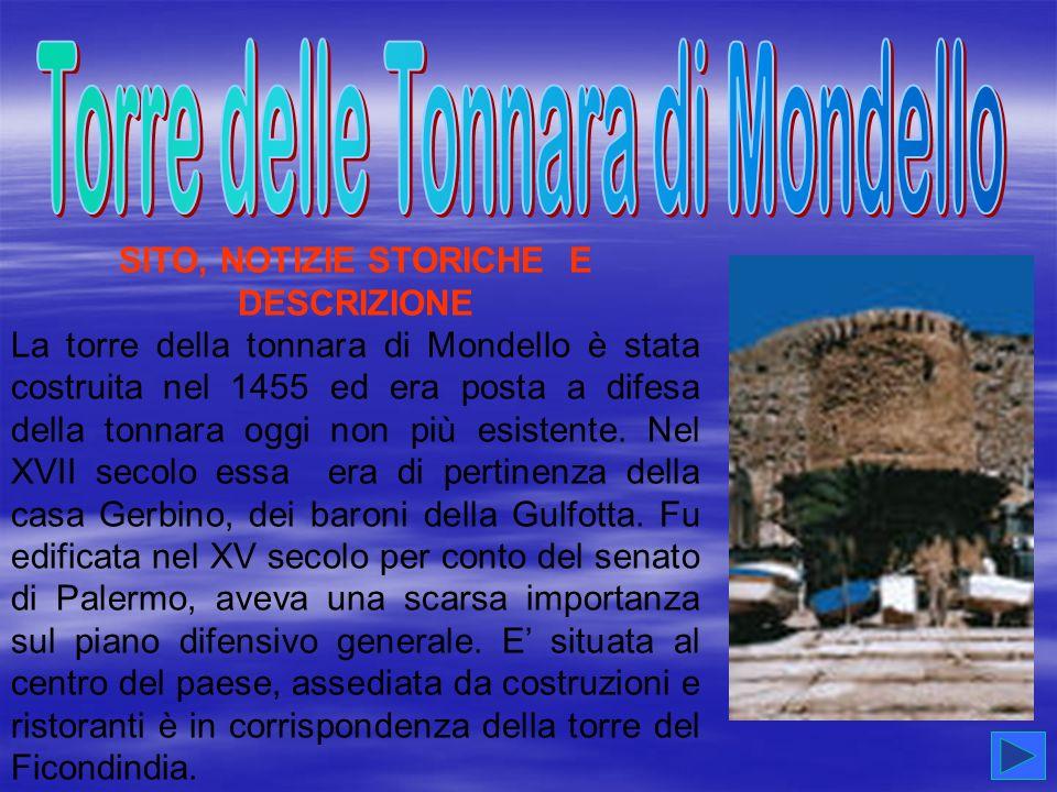 SITO, NOTIZIE STORICHE E DESCRIZIONE La torre della tonnara di Mondello è stata costruita nel 1455 ed era posta a difesa della tonnara oggi non più es